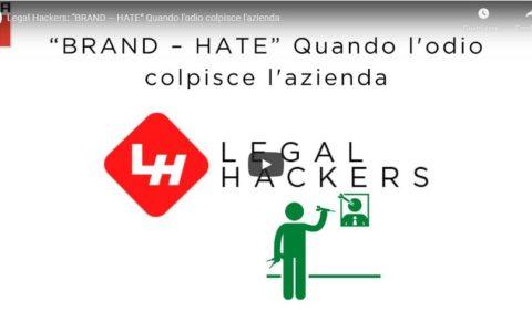 """Legal Hackers. Guarda il video! """"BRAND – HATE"""" Quando l'odio colpisce l'azienda"""